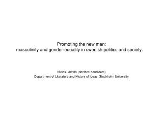 Promoting the new man:   masculinity and gender-equality in swedish politics and society.