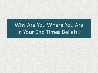 Why Are You Where You Are  in Your End Times Beliefs?