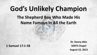 God's Unlikely Champion The Shepherd Boy Who Made His Name Famous in All the Earth