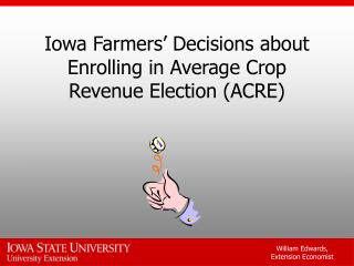 Iowa Farmers' Decisions about Enrolling in Average Crop Revenue Election (ACRE)