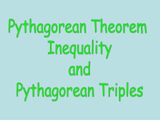 Pythagorean Theorem  Inequality and Pythagorean Triples