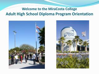 Welcome to the MiraCosta College Adult High School Diploma Program Orientation