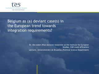Belgium as (a) deviant case(s) in the European trend towards integration requirements?