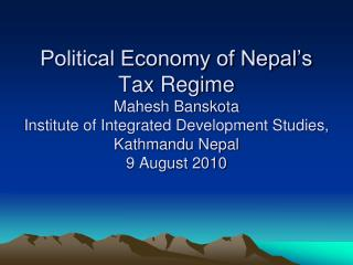 Political Economy of Nepal's Tax Regime Mahesh Banskota Institute of Integrated Development Studies, Kathmandu Nepal  9