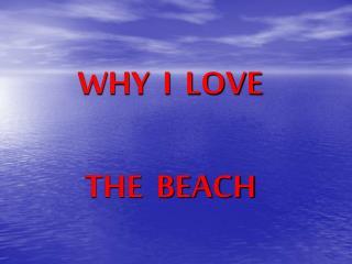 WHY  I  LOVE THE  BEACH