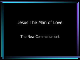 Jesus The Man of Love
