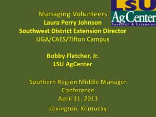Managing Volunteers Laura  Perry  Johnson Southwest District Extension  Director UGA/CAES/Tifton Campus Bobby Fletcher,