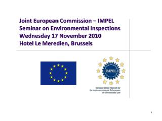 Joint  European  Commission – IMPEL  Seminar  on  Environmental  Inspections Wednesday 17 November 2010 Hotel Le  Mered