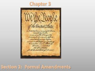 Chapter 3 Section 2:  Formal Amendments