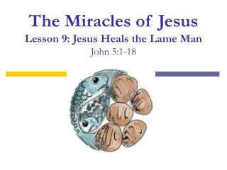 The Miracles of Jesus Lesson 9: Jesus Heals the Lame Man John 5:1-18