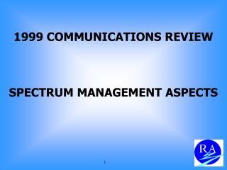 1999 COMMUNICATIONS REVIEW SPECTRUM MANAGEMENT ASPECTS