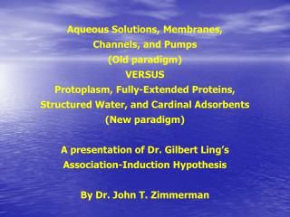 Aqueous Solutions, Membranes, Channels, and Pumps (Old paradigm) VERSUS Protoplasm, Fully-Extended Proteins, Structured