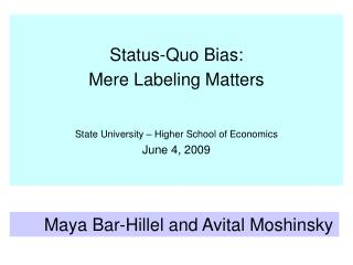 Status-Quo Bias:   Mere Labeling Matters State University – Higher School of Economics June 4, 2009
