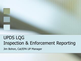 UPDS LQG  Inspection & Enforcement Reporting