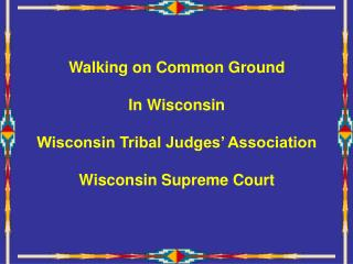 Walking on Common Ground In Wisconsin Wisconsin Tribal Judges' Association Wisconsin Supreme Court