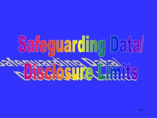 Safeguarding Data/ Disclosure Limits