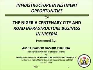 INFRASTRUCTURE INVESTMENT OPPORTUNITIES  for THE NIGERIA CENTENARY CITY AND ROAD INFRASTRUCTURE BUSINESS     IN NIGERIA