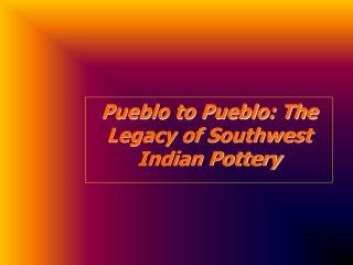 Pueblo to Pueblo: The Legacy of Southwest Indian Pottery