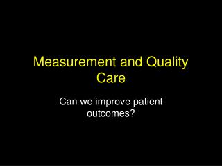 Measurement and Quality Care