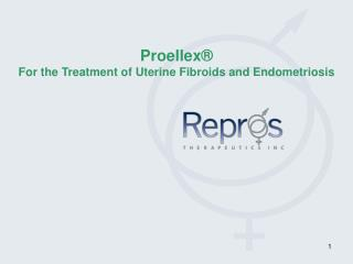 Proellex® For the Treatment of Uterine Fibroids and Endometriosis
