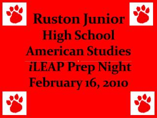 Ruston Junior  High  School American Studies i LEAP Prep Night February  16, 2010