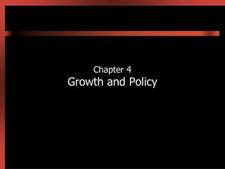 Chapter 4 Growth and Policy