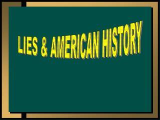 LIES & AMERICAN HISTORY