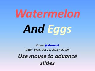 Watermelon  And  Eggs
