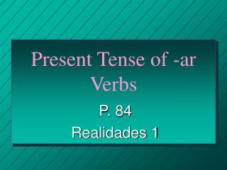 Present Tense of -ar Verbs
