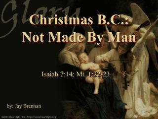 Christmas B.C.: Not Made By Man