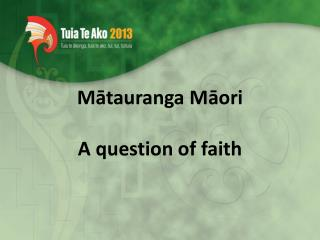 Mātauranga Māori A  question of faith