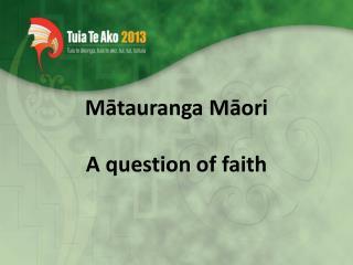Mātauranga Māori A  question of faith