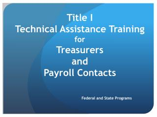 Title I  Technical Assistance Training for  Treasurers  and  Payroll Contacts
