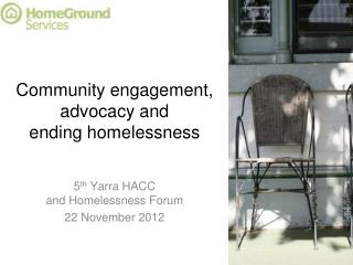 Community engagement,  advocacy and  ending homelessness