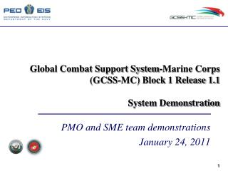 Global Combat Support System-Marine Corps (GCSS-MC) Block 1 Release 1.1 System Demonstration