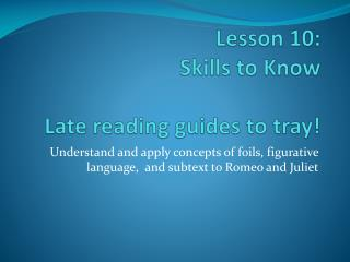 Lesson 10: Skills to Know Late reading guides to tray!