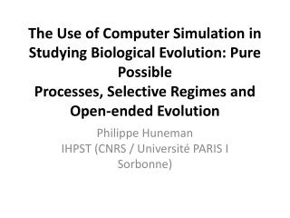The Use of Computer Simulation in Studying Biological Evolution: Pure Possible Processes, Selective Regimes and Open-en