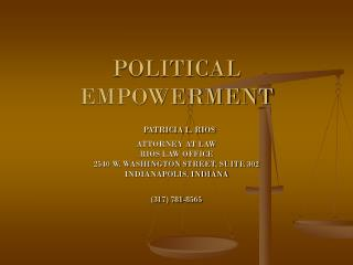 POLITICAL EMPOWERMENT  PATRICIA L. RIOS ATTORNEY AT LAW  RIOS LAW OFFICE 2540 W. WASHINGTON STREET, SUITE 302 INDIANAPOL