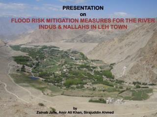 PRESENTATION  on FLOOD RISK MITIGATION MEASURES FOR THE RIVER INDUS & NALLAHS IN LEH TOWN