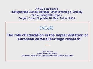 7th EC conference  «Safeguarded Cultural Heritage.  Understanding  & Viability  for the Enlarged Europe » Prague, Czech