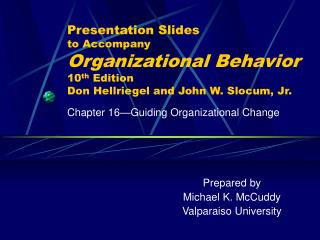 Presentation Slides to Accompany Organizational Behavior 10 th  Edition Don Hellriegel and John W. Slocum, Jr.
