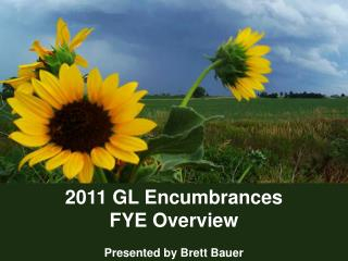 2011 GL Encumbrances FYE Overview Presented  by Brett Bauer