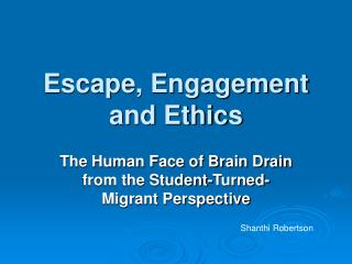 Escape, Engagement and Ethics