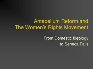Antebellum Reform and  The Women's Rights Movement