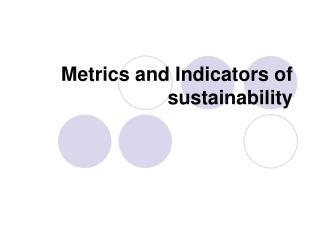 Metrics and Indicators of sustainability