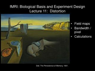 fMRI: Biological Basis and Experiment Design Lecture 11:  Distortion
