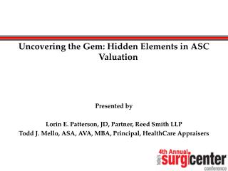 Uncovering the Gem: Hidden Elements in ASC Valuation Presented by Lorin E. Patterson, JD, Partner, Reed Smith LLP