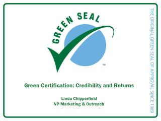 Green Certification: Credibility and Returns Linda Chipperfield VP Marketing & Outreach