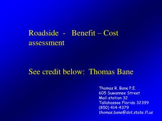 Thomas R. Bane P.E.  605 Suwannee Street Mail-station 32 Tallahassee Florida 32399 (850) 414-4379 thomas.bane@dot.state