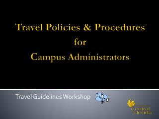 Travel Policies & Procedures for  C ampus Administrators